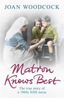 Matron Knows Best : The True Story of a 1960s NHS Nurse, Paperback