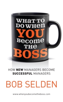 What to Do When You Become the Boss : How New Managers Become Successful Managers, Paperback