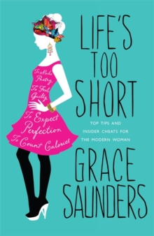 Life's Too Short : Top Tips and Insider Cheats for the Modern Girl, Hardback
