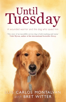 Until Tuesday : A Wounded Warrior and the Golden Retriever Who Saved Him, Paperback Book