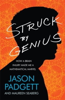 Struck by Genius : How a Brain Injury Made Me a Mathematical Marvel, Paperback