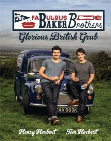 The Fabulous Baker Brothers: Glorious British Grub, Hardback