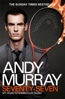 Andy Murray: Seventy-seven : My Road to Wimbledon Glory, Paperback