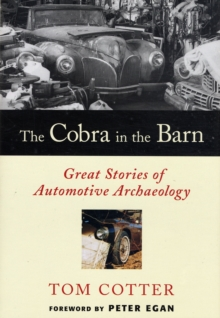 The Cobra in the Barn : Great Stories of Automotive Archaeology, Hardback
