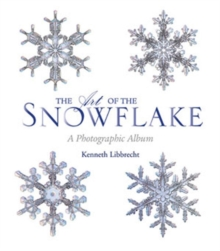 The Art of the Snowflake : A Photographic Gallery, Paperback Book