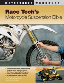Race Tech's Motorcycle Suspension Bible : Dirt, Street, Track, Paperback