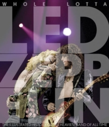 "Whole Lotta ""Led Zeppelin"" : The Illustrated History of the Heaviest Rock Band of All Time, Hardback Book"