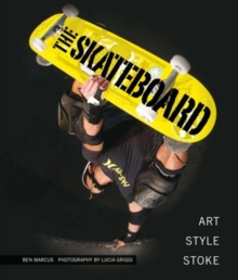 The Skateboard : Art, Style, Stoke, Hardback