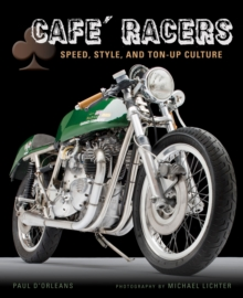 Cafe Racers : Speed, Style, and Ton-Up Culture, Hardback Book