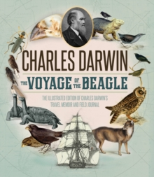 Voyage of the Beagle : The Illustrated Edition of Charles Darwin's Travel Memoir and Field Journal, Hardback