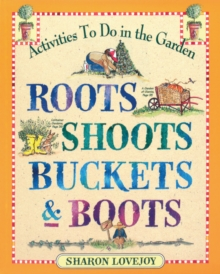Roots, Shoots, Buckets and Boots : Gardening Together with Children, Paperback Book
