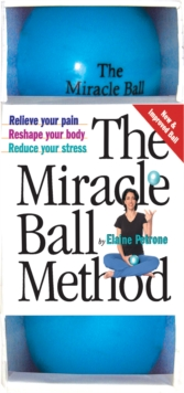 The Miracle Ball Method : Relieve Your Pain, Reshape Your Body, Reduce Your Stress, Novelty book
