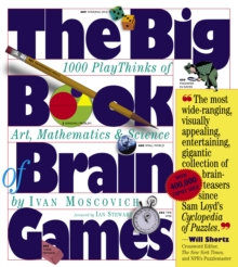 The Big Book of Brain Games : 1000 PlayThinks of Art, Mathematics and Science, Paperback