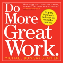 Do More Great Work : Stop the Busywork Start the Work That Matters, Paperback