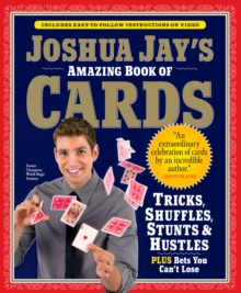 Joshua Jay's Amazing Book of Cards : Tricks, Shuffles, Games and Hustles, Mixed media product