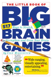 The Little Book of Big Brain Games : 517 Ways to Stretch, Strengthen and Grow Your Brain, Paperback