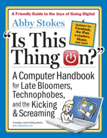 Is This Thing On? : A Computer Handbook for Late Bloomers, Technophobes, and the Kicking and Screaming, Paperback