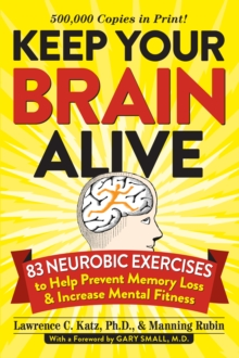 Keep Your Brain Alive : 83 Neurobic Exercises to Help Prevent Memory Loss and Increase Mental Fitness, Paperback