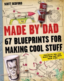Made by Dad : 67 Blueprints for Making Cool Stuff, Paperback