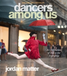 Dancers Among Us : A Celebration of Joy in the Everyday, Paperback