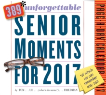 389* Unforgettable Senior Moments Page-A-Day Calendar 2017 : *Of Which We Can Only Remember 365!, Calendar