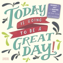 Today Is Going to Be a Great Day! Wall Calendar 2017, Calendar