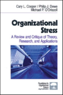 Organizational Stress : A Review and Critique of Theory, Research and Applications, Paperback