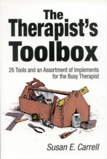 The Therapist's Toolbox : 26 Tools and an Assortment of Implements for the Busy Therapist, Paperback