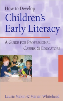 How to Develop Children's Early Literacy : A Guide for Professional Carers and Educators, Paperback Book