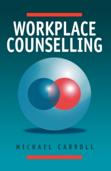 Workplace Counselling : A Systematic Approach to Employee Care, Paperback