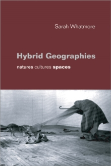 Hybrid Geographies : Natures, Cultures, Spaces, Paperback