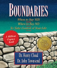 Boundaries : When to Say Yes, When to Say No-to Take Control of Your Life, Hardback