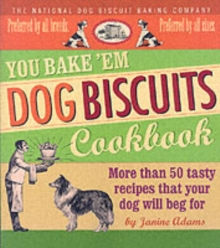 You Bake 'em Dog Biscuits Cookbook : More Than 50 Tasty Recipes That Your Dog Will Beg for, Paperback
