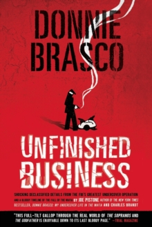 Donnie Brasco: Unfinished Business : Shocking Declassified Details from the FBI's Greatest Undercover Operation and a Bloody Timeline of the Fall of the Mafia, Paperback Book