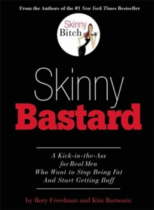 Skinny Bastard : A Kick-in-the-Ass for Real Men Who Want to Stop Being Fat and Start Getting Buff, Paperback Book