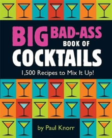 Big Bad-Ass Book of Cocktails : 1,500 Recipes to Mix it Up!, Paperback Book