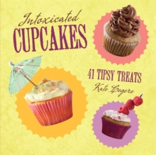 Intoxicated Cupcakes : 41 Tipsy Treats, Hardback