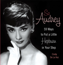 So Audrey : 59 Ways to Put a Little Hepburn in Your Step, Hardback