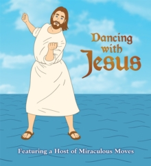 Dancing with Jesus : Featuring a Host of Miraculous Moves, Board book