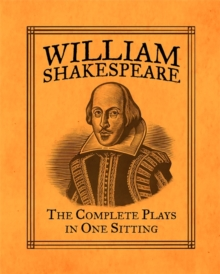 William Shakespeare : The Complete Plays in One Sitting, Hardback