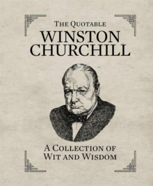 The Quotable Winston Churchill : A Collection of Wit and Wisdom, Hardback
