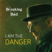 Breaking Bad : I Am the Danger, Hardback