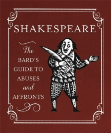 Shakespeare: the Bard's Guide to Abuses and Affronts, Hardback