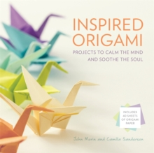 Inspired Origami : Projects to Calm the Mind and Soothe the Soul, Hardback Book