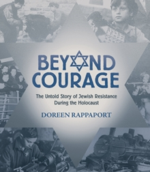 Beyond Courage: The Untold Story of Jewish Resistance During the Holocaust, Hardback Book