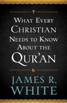 What Every Christian Needs to Know About the Qur'an, Paperback Book