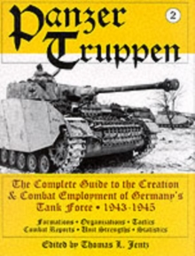 Panzer Truppen : The Complete Guide to the Creation and Combat Employment of Germany's Tank Force 1943-1945 v. 2, Hardback