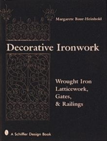 Decorative Ironwork : Wrought Iron Gratings, Gates and Railings, Hardback Book