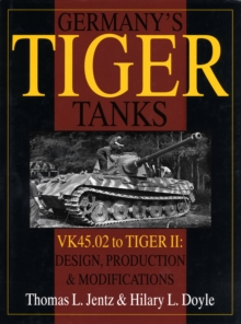 Germany's Tiger Tanks : VK 45.02 to Tiger II - Design, Production and Modifications, Hardback