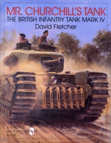 Mr. Churchill's Tank : The British Infantry Tank Mark IV, Hardback